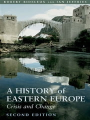 History of Eastern Europe - Crisis and Change ebook by Robert Bideleux,Ian Jeffries