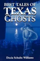 Best Tales of Texas Ghosts ebook by Docia Schultz Williams