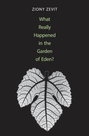 What Really Happened in the Garden of Eden? ebook by Ziony Zevit