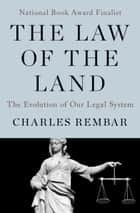 The Law of the Land - The Evolution of Our Legal System ebook by Charles Rembar