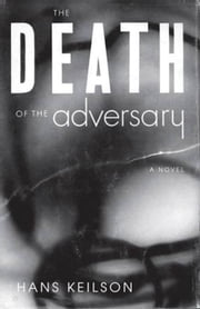 The Death of the Adversary - A Novel ebook by Hans Keilson,Ivo Jarosy