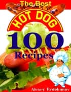 The Best Hot Dog 100 Recipes ebook by Alexey Evdokimov