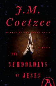 The Schooldays of Jesus - A Novel ebook by J. M. Coetzee