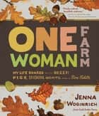One-Woman Farm - My Life Shared with Sheep, Pigs, Chickens, Goats, and a Fine Fiddle ebook by Jenna Woginrich