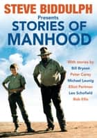 Steve Biddulph presents Stories of Manhood ebook by Steve Biddulph