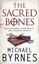 The Sacred Bones - The page-turning thriller for fans of Dan Brown ebook by Michael Byrnes