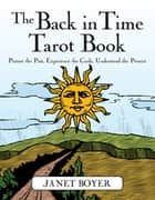 The Back in Time Tarot Book ebook by Janet Boyer