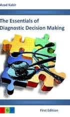 The Essentials of Diagnostic Decision Making ebook by Azad A. Kabir