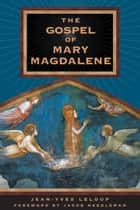The Gospel of Mary Magdalene ebook by Jean-Yves Leloup,Jacob Needleman