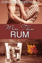 More Than Rum - The Maple Leaf Series, #3 ebook by Christine DePetrillo