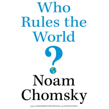 Who Rules the World? audiobook by Noam Chomsky