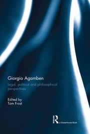 Giorgio Agamben - Legal, Political and Philosophical Perspectives ebook by Tom Frost