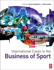 International Cases in the Business of Sport ebook by Simon Chadwick,David Arthur