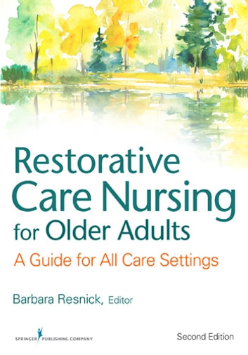Restorative Care Nursing for Older Adults - A Guide For All Care Settings, Second Edition ebook by Elizabeth Galik, PhD, CRNP,Ingrid Pretzer-Aboff, PhD, RN