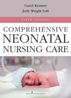 Comprehensive Neonatal Nursing Care, Fifth Edition ebook by Carole Kenner, PhD, RNC-NIC, NNP, FAAN,Judy Lott, DSN, RN, BC-NNP, FAAN