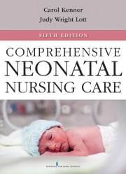 Comprehensive Neonatal Nursing Care, Fifth Edition - 5th Edition ebook by Carole Kenner, PhD, RNC-NIC,...