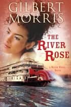 The River Rose ebook by Gilbert Morris