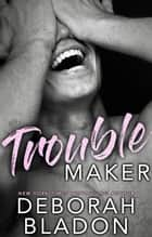 Troublemaker - The Men of Matiz Series, #2 ebook by Deborah Bladon