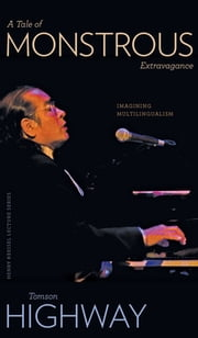 A Tale of Monstrous Extravagance - Imagining Multilingualism ebook by Tomson Highway