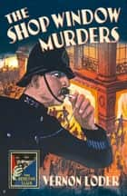 The Shop Window Murders (Detective Club Crime Classics) ebook by Vernon Loder, Nigel Moss