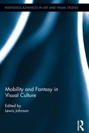 Mobility and Fantasy in Visual Culture ebook by