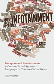 Metaphor and Entertainment - A Corpus-Based Approach to Language in Chinese Online News ebook by Chong Han