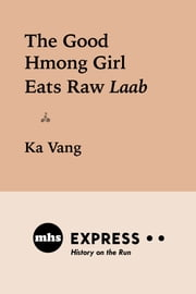 The Good Hmong Girl Eats Raw Laab ebook by Ka Vang