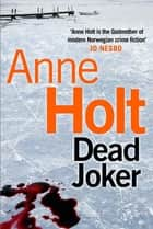 Dead Joker ebook by Anne Holt, Anne Bruce