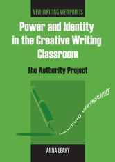 Power and Identity in the Creative Writing Classroom ebook by Anna LEAHY