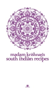 Madam Krishnan's South Indian Recipes ebook by Kobo.Web.Store.Products.Fields.ContributorFieldViewModel