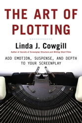 The Art of Plotting - Add Emotion, Suspense, and Depth to your Screenplay ebook by Linda J. Cowgill