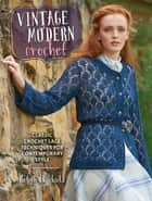 Vintage Modern Crochet - Classic Crochet Lace Techniques for Contemporary Style ebook by Robyn Chachula
