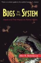 Bugs In The System - Insects And Their Impact On Human Affairs ebook by May R. Berenbaum