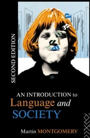 An Introduction to Language and Society ebook by Martin Montgomery