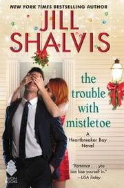 The Trouble with Mistletoe - A Heartbreaker Bay Novel ebook by Jill Shalvis
