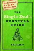 The Single Dad's Survival Guide ebook by Michael A. Klumpp