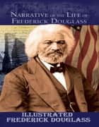 Narrative of the Life of Frederick Douglass Illustrated ebook by Frederick Douglass