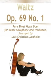 Waltz Op. 69 No. 1 Pure Sheet Music Duet for Tenor Saxophone and Trombone, Arranged by Lars Christian Lundholm ebook by Pure Sheet Music