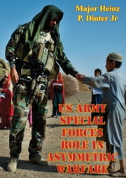 US Army Special Forces Role In Asymmetric Warfare ebook by Major Heinz P. Dinter Jr.