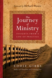 The Journey of Ministry - Insights from a Life of Practice ebook by Eddie Gibbs,Richard J. Mouw