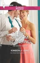 Last Groom Standing ebook by Kimberly Lang