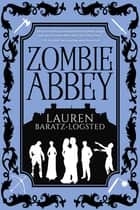 Zombie Abbey ebook by Lauren Baratz-Logsted