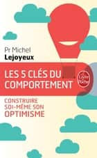 Les 5 clés du comportement - Construire soi-même son optimisme ebook by Michel Lejoyeux
