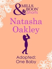 Adopted: One Baby (Mills & Boon Short Stories) ebook by Natasha Oakley