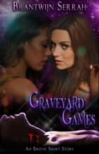 Graveyard Games ebook by Brantwijn Serrah