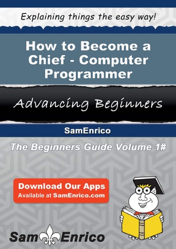 How to Become a Chief - Computer Programmer - How to Become a Chief - Computer Programmer ebook by Virgilio Dubose