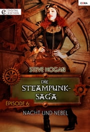 Die Steampunk-Saga: Episode 6 - Nacht und Nebel ebook by Steve Hogan