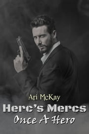 Herc's Mercs: Once A Hero ebook by Ari McKay