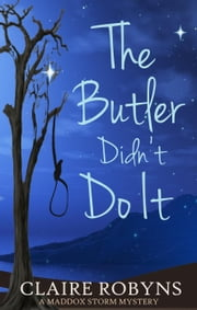 The Butler Didn't Do It - A Maddox Storm Mystery, #2 ebook by Claire Robyns