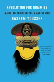 Revolution for Dummies - Laughing through the Arab Spring ebook de Bassem Youssef